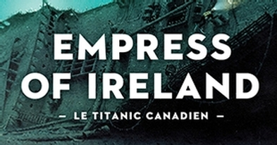Empress of Ireland - Le Titanic canadien